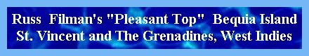 Russ Filman's 'Pleasant Top' Bequia Island, St. Vincent and The Grenadines, West Indies